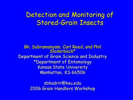 Detection and Monitoring of Stored-Grain Insects Bh. Subramanyam, Carl Reed, and Phil Sloderbeck* Department of Grain Science and Industry *Department.