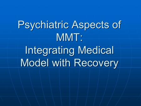 Psychiatric Aspects of MMT: Integrating Medical Model with Recovery.