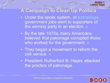 A Campaign to Clean Up Politics Click the mouse button to display the information. Under the spoils system, or patronage, government jobs went to supporters.