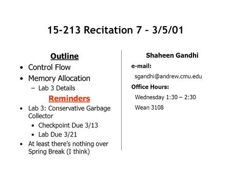15-213 Recitation 7 – 3/5/01 Outline Control Flow Memory Allocation –Lab 3 Details Shaheen Gandhi   Office Hours: Wednesday.