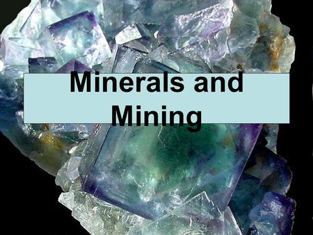 Minerals and Mining. Minerals Concentration of naturally occurring elements in/on Earth. Formed over millions of yrs  non-renewable resource.