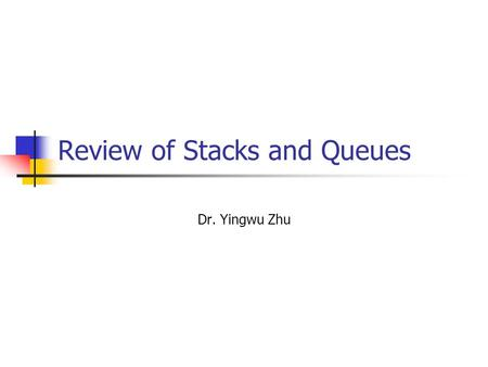 Review of Stacks and Queues Dr. Yingwu Zhu. Our Focus Only link-list based implementation of Stack class Won't talk about different implementations of.