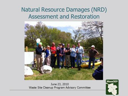 Natural Resource Damages (NRD) Assessment and Restoration June 23, 2010 Waste Site Cleanup Program Advisory Committee.
