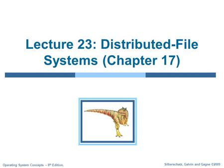 Silberschatz, Galvin and Gagne ©2009 Operating System Concepts – 8 th Edition, Lecture 23: Distributed-File Systems (Chapter 17)