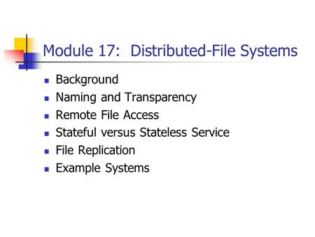 Module 17: Distributed-File Systems Background Naming and Transparency Remote File Access Stateful versus Stateless Service File Replication Example Systems.