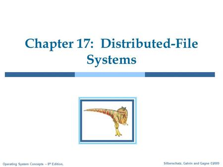 Silberschatz, Galvin and Gagne ©2009 Operating System Concepts – 8 th Edition, Chapter 17: Distributed-File Systems.