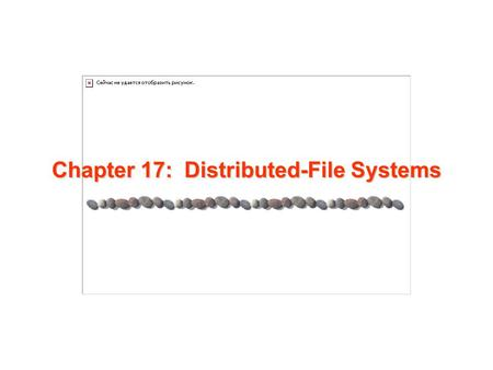 Chapter 17: Distributed-File Systems. 17.2 Silberschatz, Galvin and Gagne ©2005 AE4B33OSS Chapter 17 Distributed-File Systems Background Naming and Transparency.