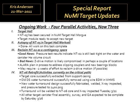 Special Report NuMI Target Updates Special Report NuMI Target Updates Ongoing Work - Four Parallel Activities, Now Three I.Target Hall NT-05 has been secured.