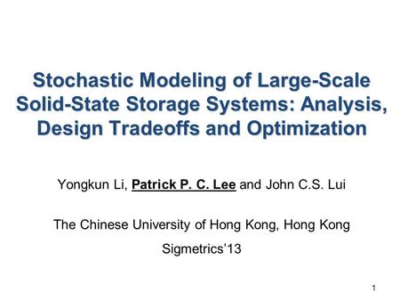 1 Stochastic Modeling of Large-Scale Solid-State Storage Systems: Analysis, Design Tradeoffs and Optimization Yongkun Li, Patrick P. C. Lee and John C.S.