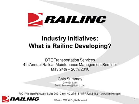 ©Railinc 2010 All Rights Reserved 1 7001 Weston Parkway, Suite 200, Cary, NC 27513 –877.724.5462 -- www.railinc.com Industry Initiatives: What is Railinc.
