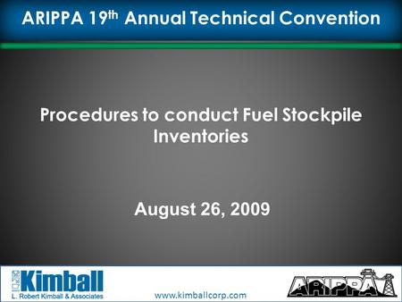 Www.kimballcorp.com Click to edit Master title style Procedures to conduct Fuel Stockpile Inventories August 26, 2009 ARIPPA 19 th Annual Technical Convention.