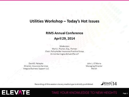 Page 1 Recording of this session via any <strong>media</strong> type is strictly prohibited. Utilities Workshop – Today's Hot Issues RIMS Annual Conference April 29, 2014.
