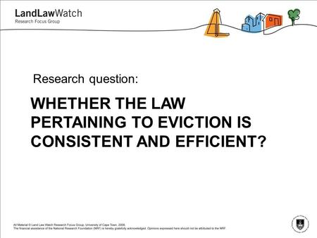 WHETHER THE LAW PERTAINING TO EVICTION IS CONSISTENT AND EFFICIENT? Research question: