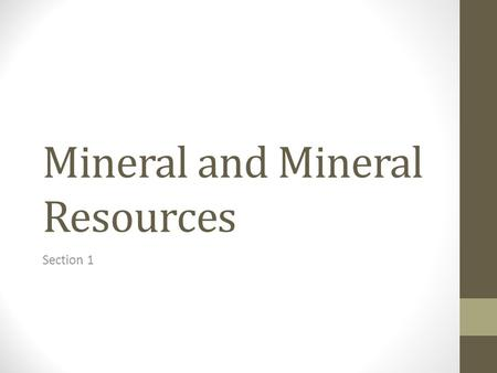Mineral and Mineral Resources Section 1. What Is a Mineral? A mineral is a naturally occurring, usually inorganic solid that has a characteristic chemical.