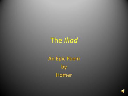 an analysis of the legend of troy in the iliad an epic poem by homer Browse through homer's poems and quotes in the western classical tradition, homer is the author of the iliad and the odyssey, and is revered as the greatest ancient greek epic poet the formative influence played by the homeric epics in shaping greek culture was widely recognized, and homer the incomparable at his throne homer the legend he is as alive as his works of literature to me his.