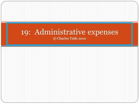19: Administrative expenses © Charles Tabb 2010. 2 nd priority (but in business case 1 st ) Administrative expenses are the 2 nd priority, under 507(a)(2)
