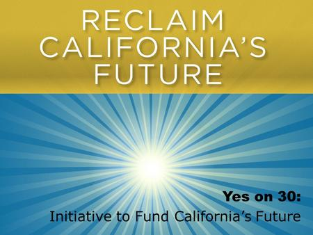 Yes on 30: Initiative to Fund California's Future.