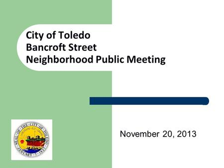 City of Toledo Bancroft Street Neighborhood Public Meeting November 20, 2013.