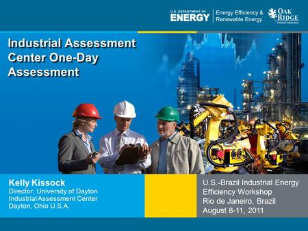 Program Name or Ancillary Texteere.energy.gov Industrial Assessment Center One-Day Assessment Kelly Kissock Director: University of Dayton Industrial Assessment.