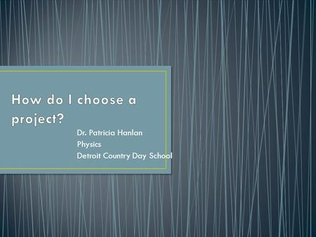 Dr. Patricia Hanlan Physics Detroit Country Day School.