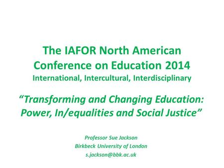 "The IAFOR North American Conference on Education 2014 International, Intercultural, Interdisciplinary ""Transforming and Changing Education: Power, In/equalities."