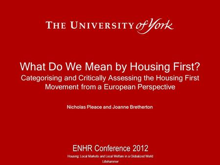 What Do We Mean by Housing First? Categorising and Critically Assessing the Housing First Movement from a European Perspective Nicholas Pleace and Joanne.