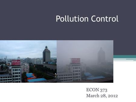 Pollution Control ECON 373 March 28, 2012. Pollution Control Federal Water Pollution Control Policy ▫Types of pollutants ▫Regulations ▫Efficiency effectiveness.