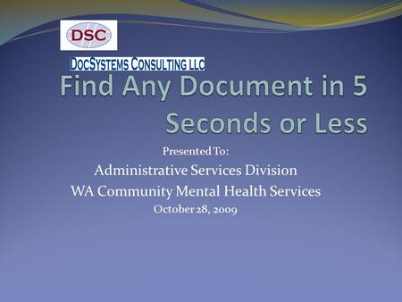 Presented To: Administrative Services Division WA Community Mental Health Services October 28, 2009.