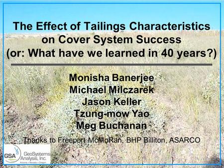 The Effect of Tailings Characteristics on Cover System Success (or: What have we learned in 40 years?) Monisha Banerjee Michael Milczarek Jason Keller.