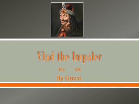  By Gavin. Vlad the Impaler was born in Sighisoara,Transylvania Dec 18,1431. Vlad the Impaler and his brother were taken hostage by Sultan Murad II and.