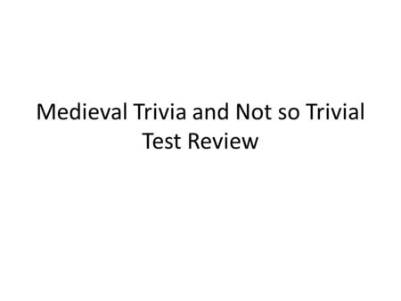 Medieval Trivia and Not so Trivial Test Review. 1. What year marks the official beginning of the medieval period?