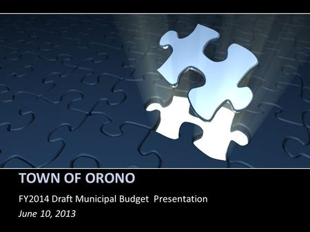 TOWN OF ORONO FY2014 Draft Municipal Budget Presentation June 10, 2013.
