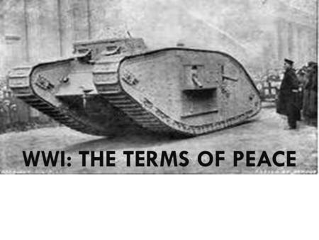 WWI: THE TERMS OF PEACE. How did the war end?  Russian Revolution of 1917 forced Russia to exit war  America joined to safeguard democracy in 1917 