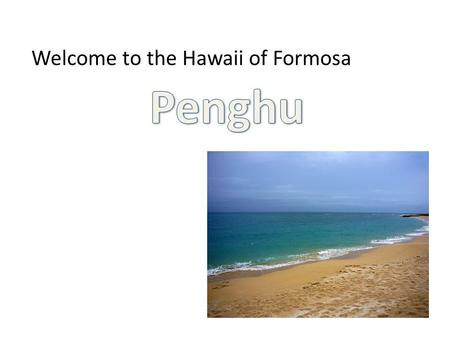 Welcome to the Hawaii of Formosa. A Pasture in The Sea.