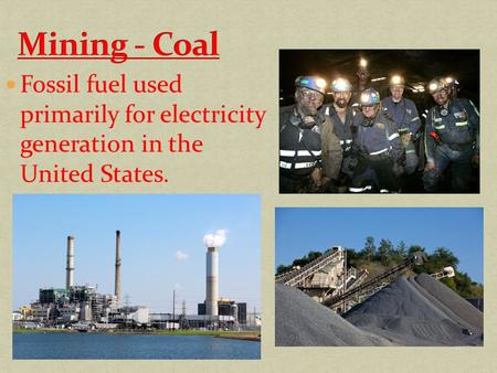 Fossil fuel used primarily for electricity generation in the United States.