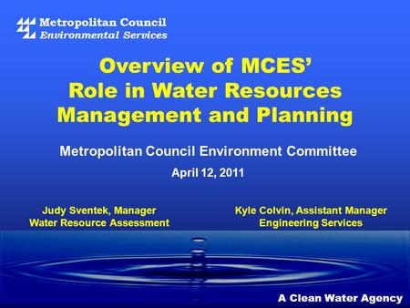 Metropolitan Council Environmental Services A Clean Water Agency Metropolitan Council Environment Committee April 12, 2011 Overview of MCES' Role in Water.