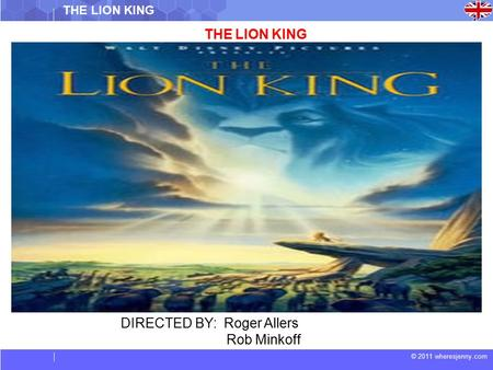 © 2011 wheresjenny.com THE LION KING DIRECTED BY: Roger Allers Rob Minkoff.