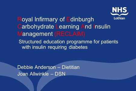 Royal Infirmary of Edinburgh Carbohydrate Learning And Insulin Management (RECLAIM) Structured education programme for patients with insulin requiring.