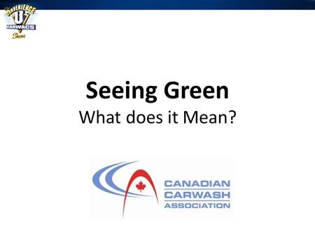 Seeing Green What does it Mean?. Seeing Green – What Does that mean? Learn about new practices and how incorporating them can save the environment and.