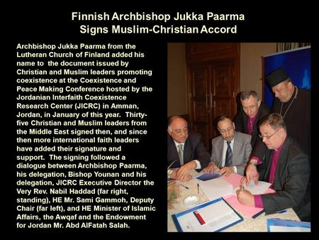 Finnish Archbishop Jukka Paarma Signs Muslim-Christian Accord Archbishop Jukka Paarma from the Lutheran Church of Finland added his name to the document.