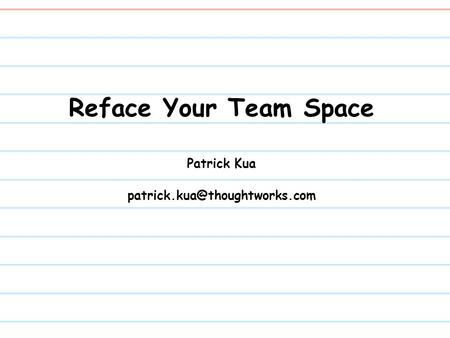 Reface Your Team Space Patrick Kua
