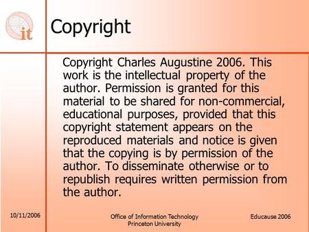 10/11/2006 Office of Information Technology Princeton University Educause 2006 Copyright Copyright Charles Augustine 2006. This work is the intellectual.