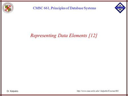 Dr. Kalpakis CMSC 661, Principles of Database Systems  Representing Data Elements [12]