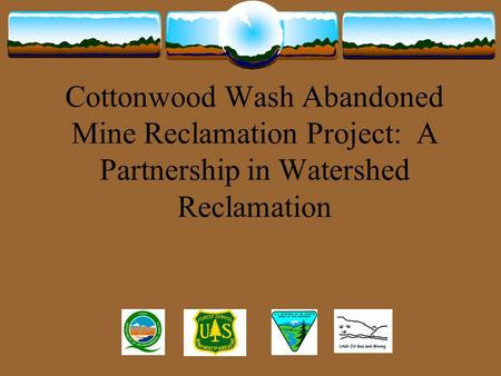 Cottonwood Wash Abandoned Mine Reclamation Project: A Partnership in Watershed Reclamation.