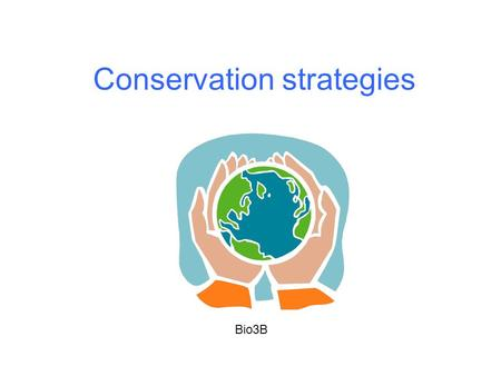 Conservation strategies Bio3B. Environmental strategies Environmental strategies involve maintaining habitats and controlling changes eg reafforestation,