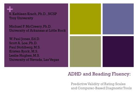 + ADHD and Reading Fluency: Predictive Validity of Rating Scales and Computer-Based Diagnostic Tools S. Kathleen Krach, Ph.D., NCSP Troy University Michael.