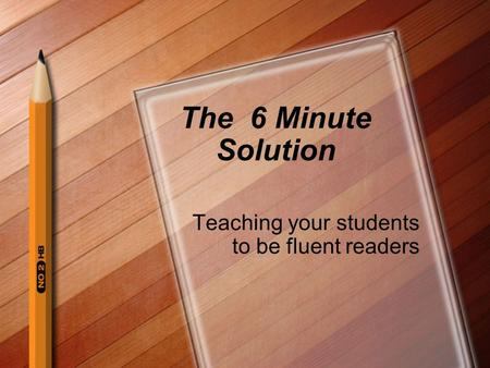 The 6 Minute Solution Teaching your students to be fluent readers.