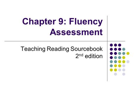 Chapter 9: Fluency Assessment Teaching Reading Sourcebook 2 nd edition.