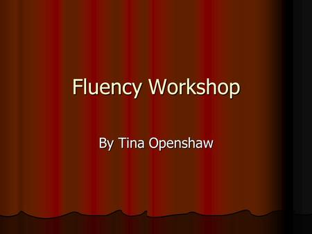 "Fluency Workshop By Tina Openshaw. What is Fluency? Fluency as defined by The National Reading Panel is ""one of several critical factors necessary for."
