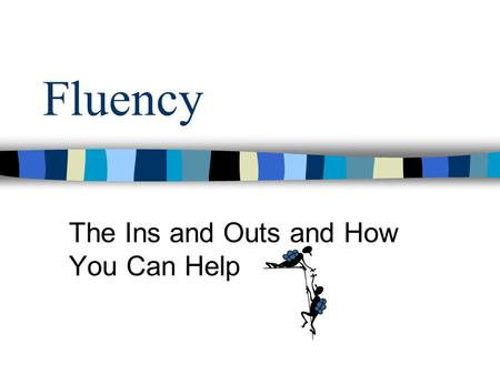 Fluency The Ins and Outs and How You Can Help What is Fluency? Fluency is reading text accurately, quickly and with good expression so that the text.